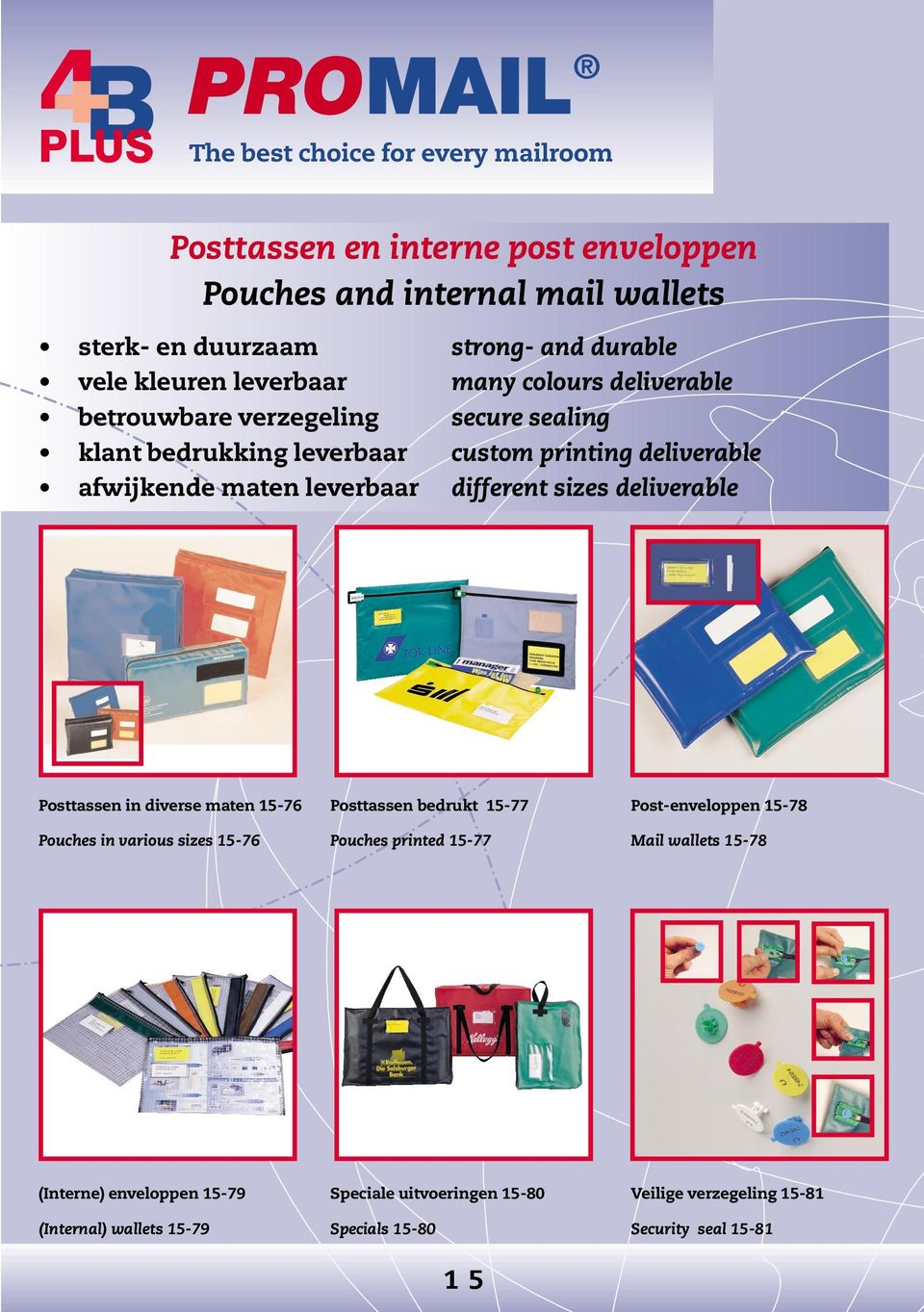 deliverable Posttassen in diverse maten 15-76 Posttassen bedrukt 15-77 Post-enveloppen 15-78 Pouches in various sizes 15-76 Pouches printed 15-77 Mail