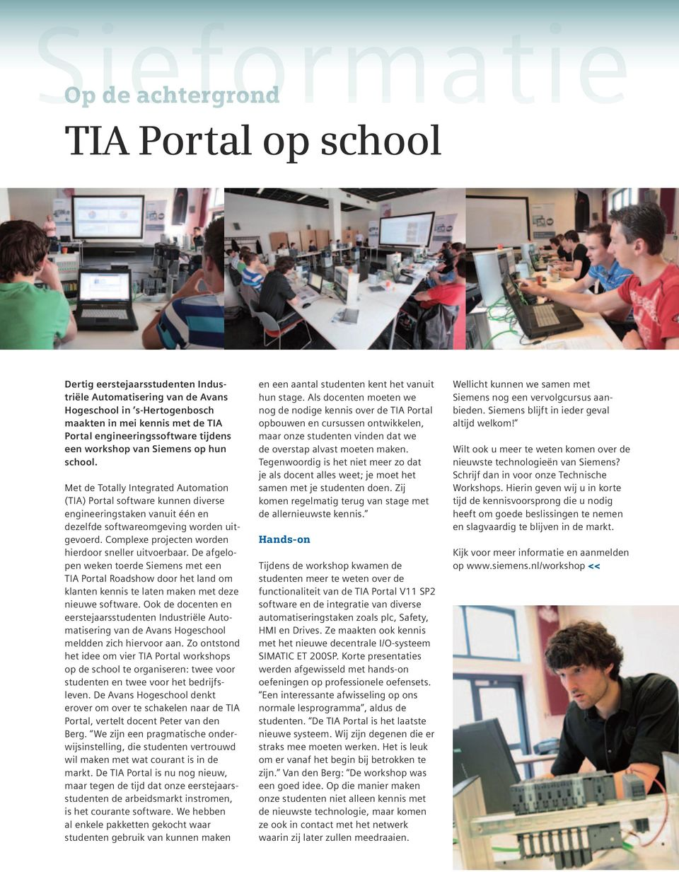 Met de Totally Integrated Automation (TIA) Portal software kunnen diverse engineeringstaken vanuit één en dezelfde softwareomgeving worden uitgevoerd.