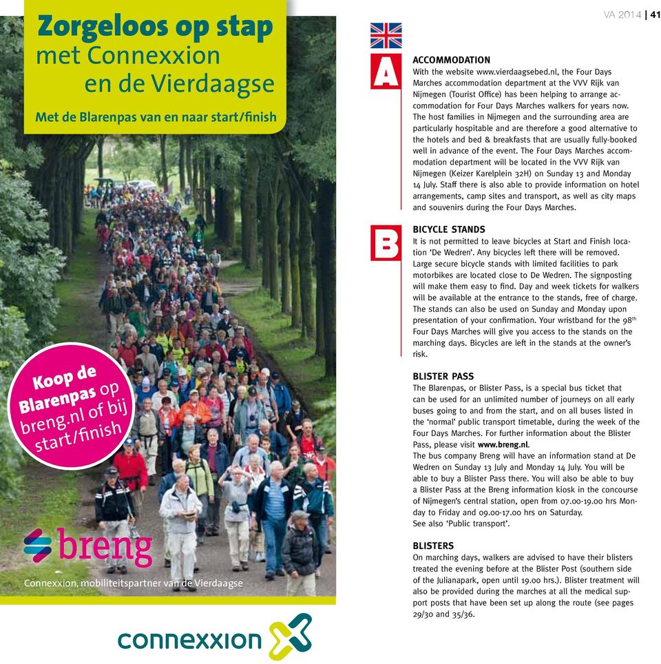 nl, the Four Days Marches accommodation department at the VVV Rijk van Nijmegen (Tourist Office) has been helping to arrange accommodation for Four Days Marches walkers for years now.