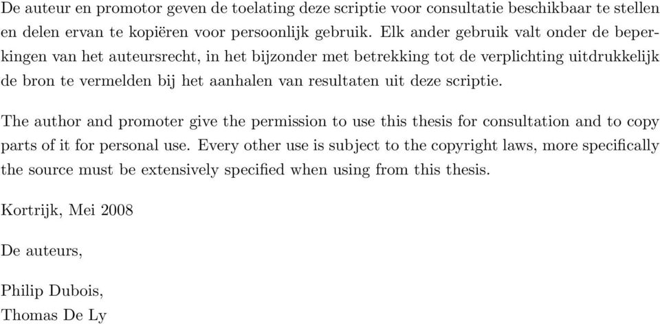 aanhalen van resultaten uit deze scriptie. The author and promoter give the permission to use this thesis for consultation and to copy parts of it for personal use.