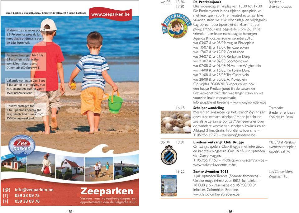 Holiday cottages for 2 to 6 persons nearby the sea, beach and dunes from 150 Euros/weekend. [@] info@zeeparken.