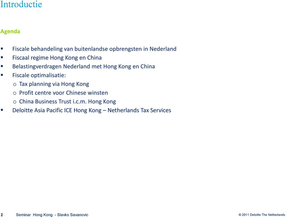 optimalisatie: o Tax planning via Hong Kong o Profit centre voor Chinese winsten o China