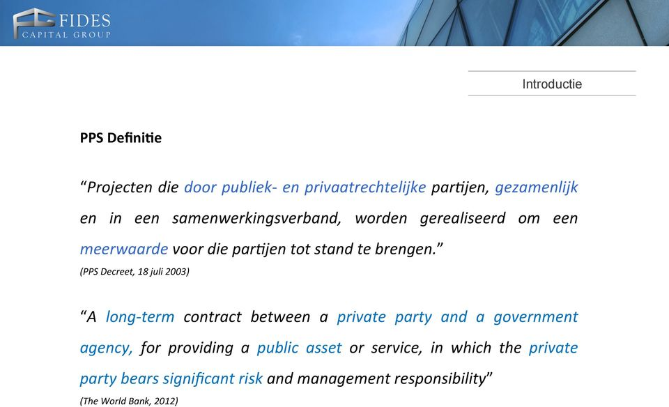(PPS Decreet, 18 juli 2003) A long- term contract between a private party and a government agency, for