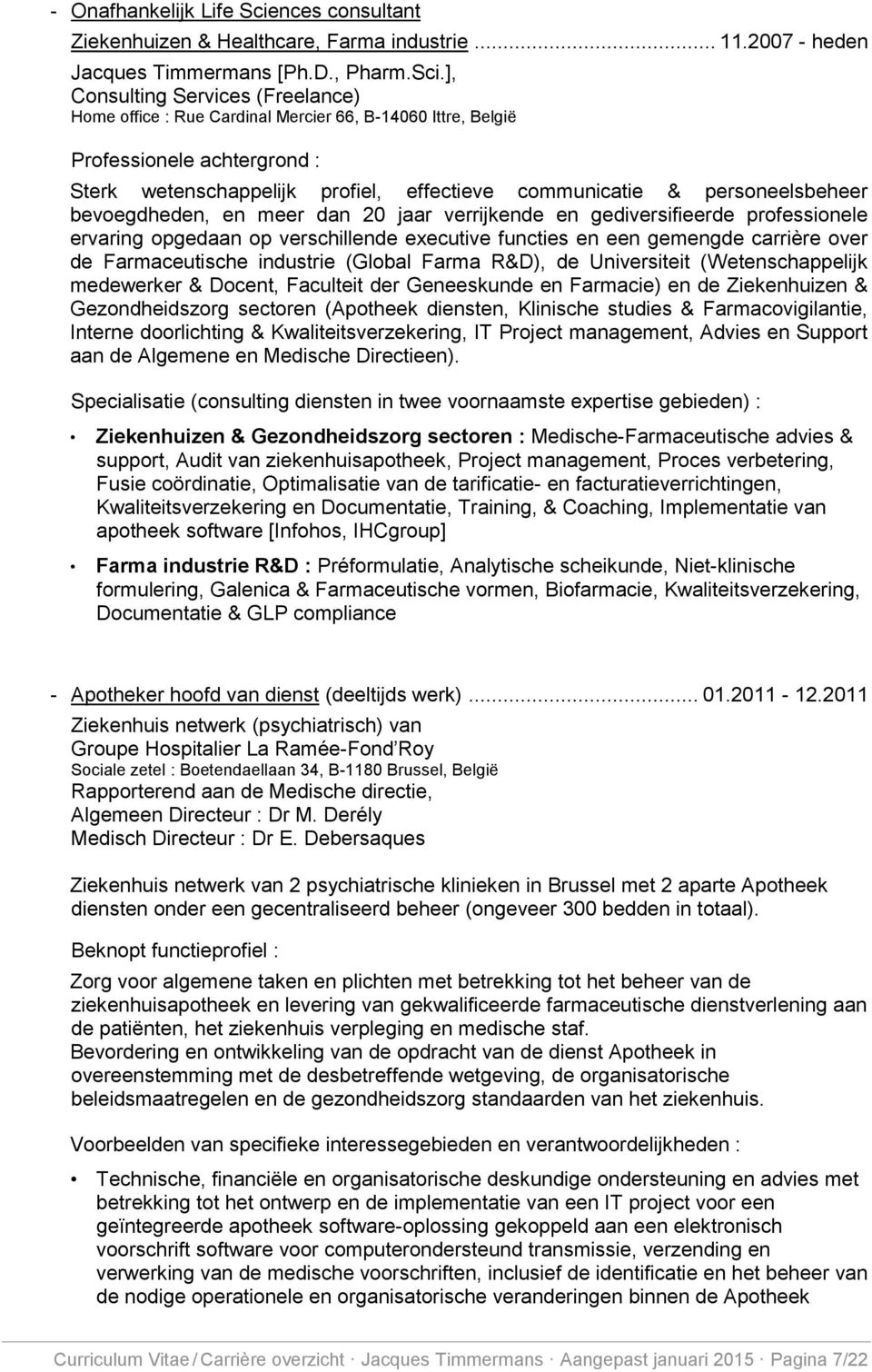 ], Consulting Services (Freelance) Home office : Rue Cardinal Mercier 66, B-14060 Ittre, België Professionele achtergrond : Sterk wetenschappelijk profiel, effectieve communicatie & personeelsbeheer