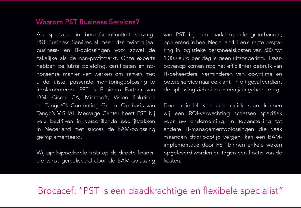 PST is Business Partner van IBM, Cisco, CA, Microsoft, Vision Solutions en Tango/04 Computing Group.