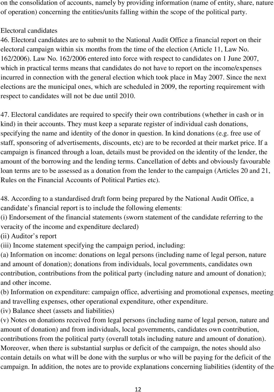 Electoral candidates are to submit to the National Audit Office a financial report on their electoral campaign within six months from the time of the election (Article 11, Law No.