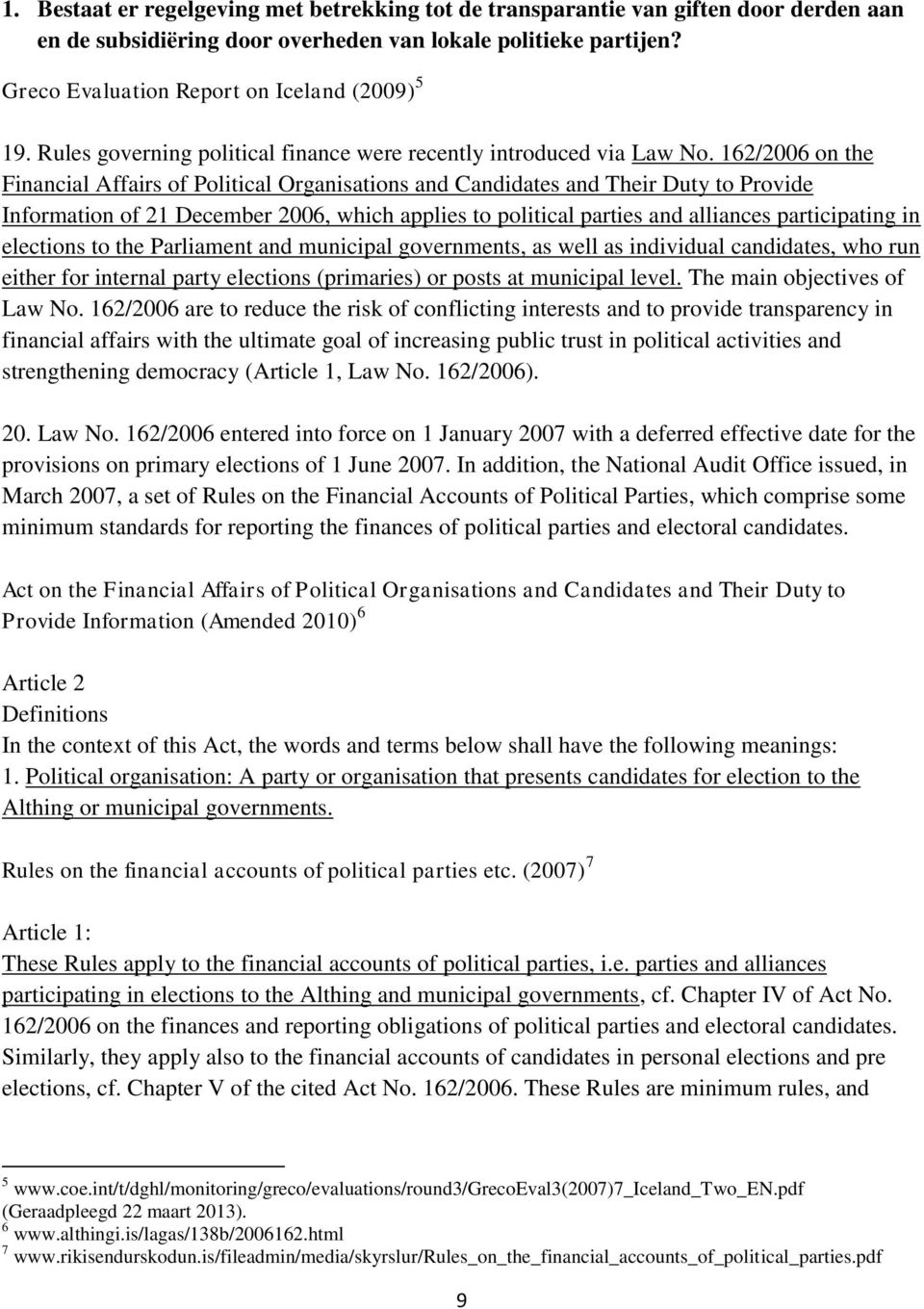 162/2006 on the Financial Affairs of Political Organisations and Candidates and Their Duty to Provide Information of 21 December 2006, which applies to political parties and alliances participating
