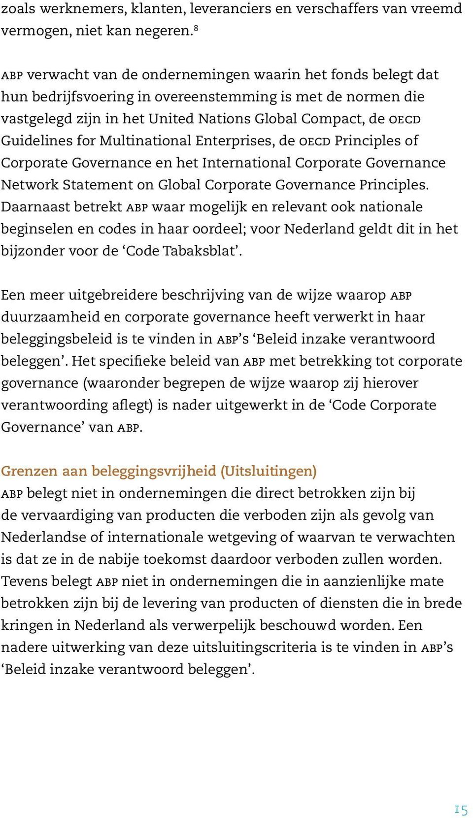 for Multinational Enterprises, de OECD Principles of Corporate Governance en het International Corporate Governance Network Statement on Global Corporate Governance Principles.