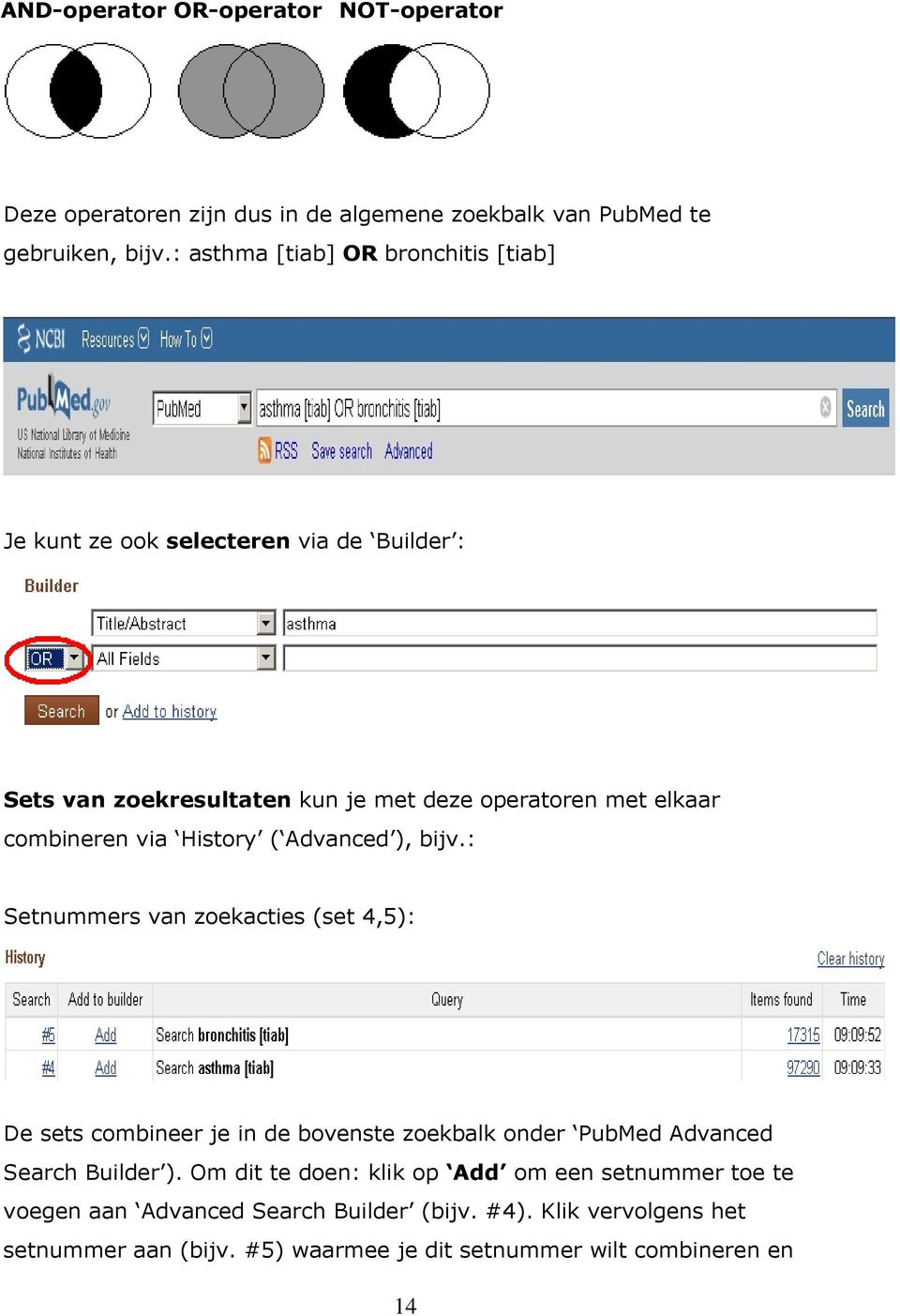 via History ( Advanced ), bijv.: Setnummers van zoekacties (set 4,5): De sets combineer je in de bovenste zoekbalk onder PubMed Advanced Search Builder ).