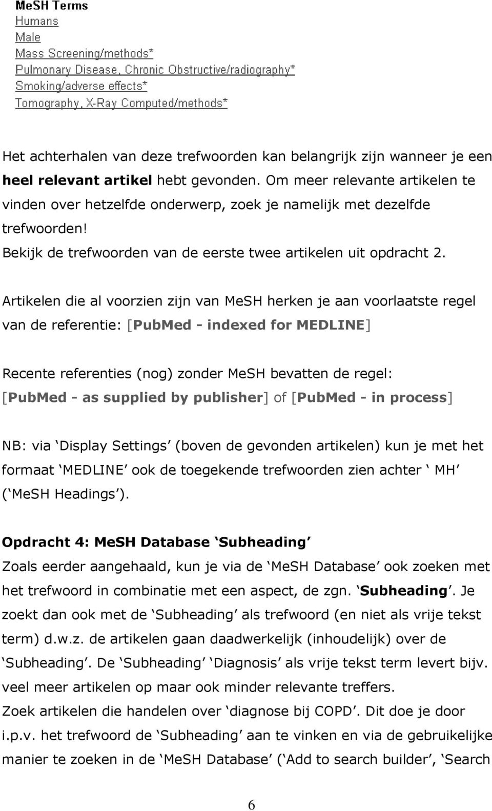 Artikelen die al voorzien zijn van MeSH herken je aan voorlaatste regel van de referentie: [PubMed - indexed for MEDLINE] Recente referenties (nog) zonder MeSH bevatten de regel: [PubMed - as