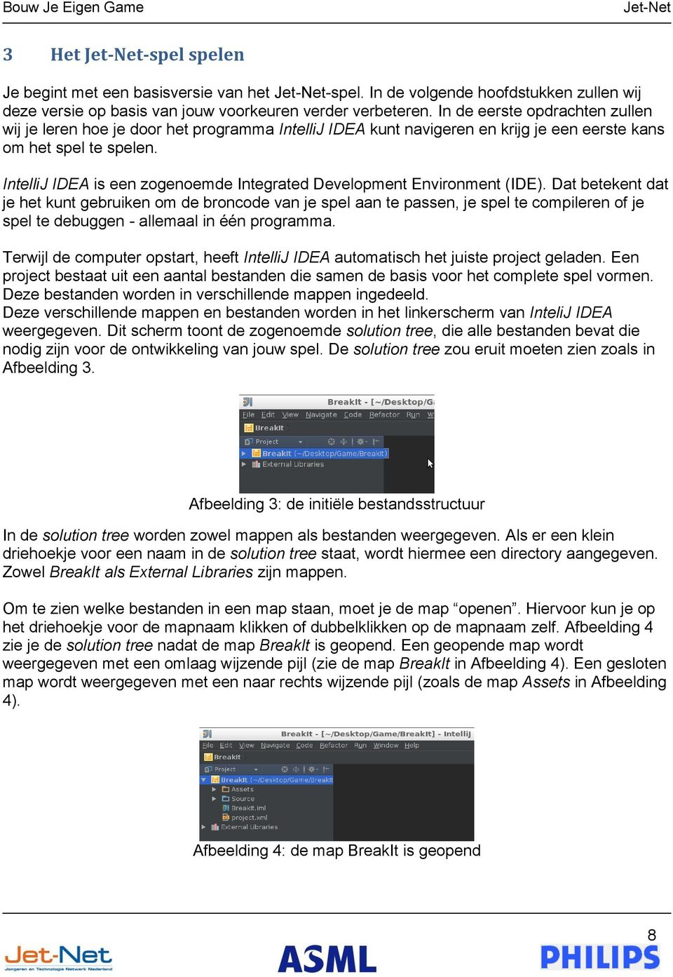 IntelliJ IDEA is een zogenoemde Integrated Development Environment (IDE).