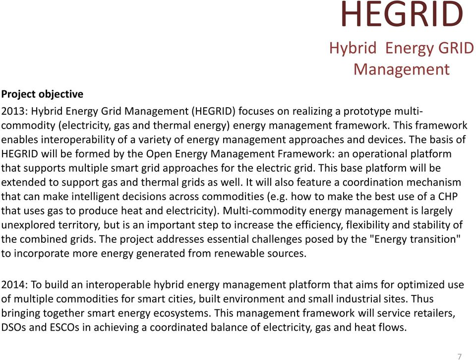 The basis of HEGRID will be formed by the Open Energy Management Framework: an operational platform that supports multiple smart grid approaches for the electric grid.