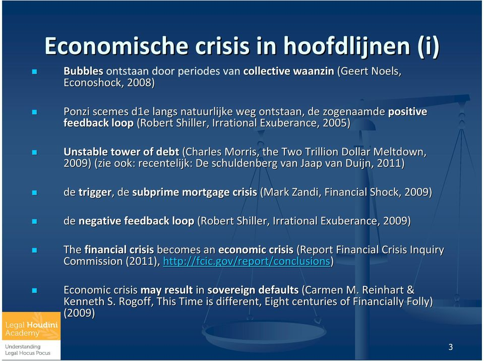 Duijn,, 2011) de trigger,, de subprime mortgage crisis (Mark Zandi,, Financial Shock, 2009) de negative feedback loop (Robert Shiller,, Irrational Exuberance, 2009) The financial crisis becomes an