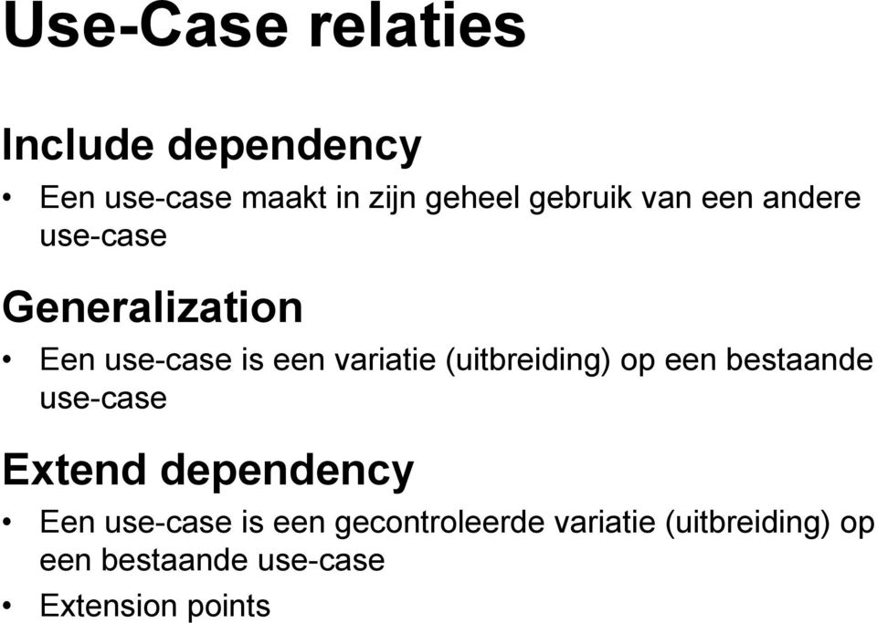 (uitbreiding) op een bestaande use-case Extend dependency Een use-case is