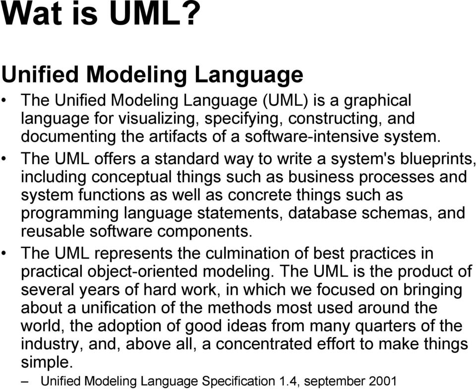 The UML offers a standard way to write a system's blueprints, including conceptual things such as business processes and system functions as well as concrete things such as programming language