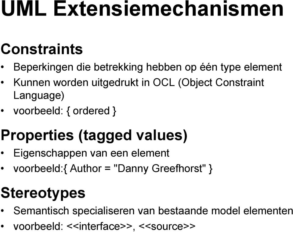 "Properties (tagged values) Eigenschappen van een element voorbeeld:{ Author = ""Danny"