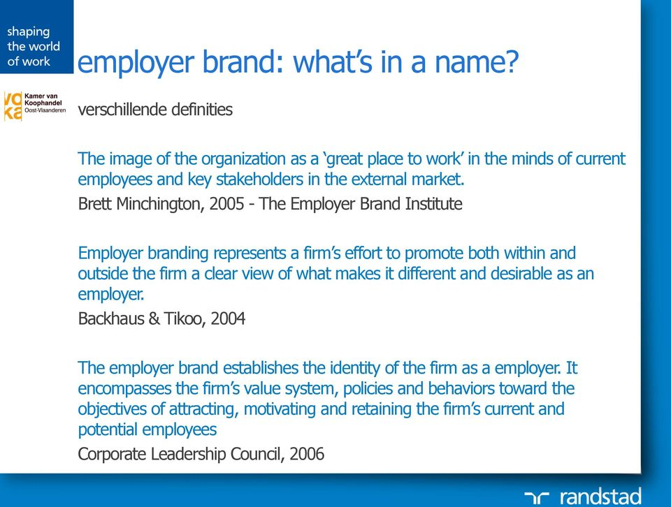 Brett Minchington, 2005 - The Employer Brand Institute Employer branding represents a firm s effort to promote both within and outside the firm a clear view of what makes it