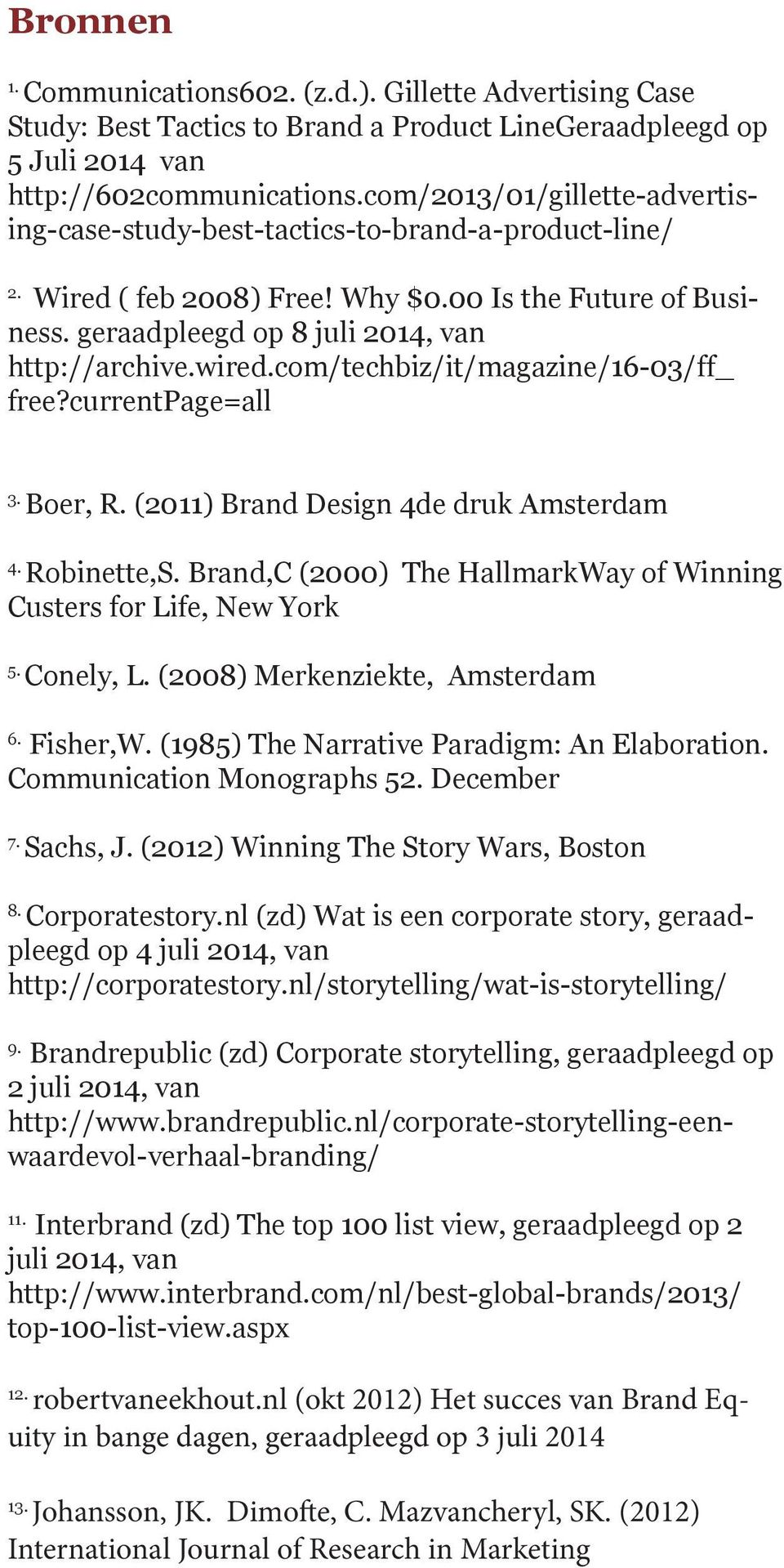 com/techbiz/it/magazine/16-03/ff_ free?currentpage=all 3. Boer, R. (2011) Brand Design 4de druk Amsterdam 4. Robinette,S. Brand,C (2000) The HallmarkWay of Winning Custers for Life, New York 5.