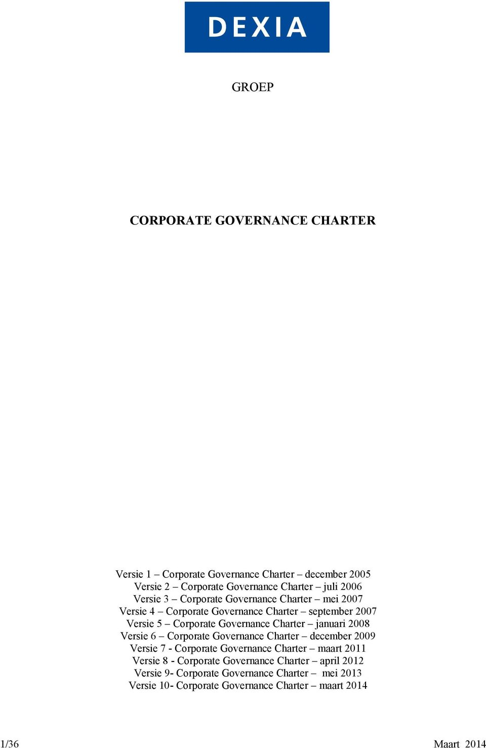januari 2008 Versie 6 Corporate Governance Charter december 2009 Versie 7 - Corporate Governance Charter maart 2011 Versie 8 - Corporate