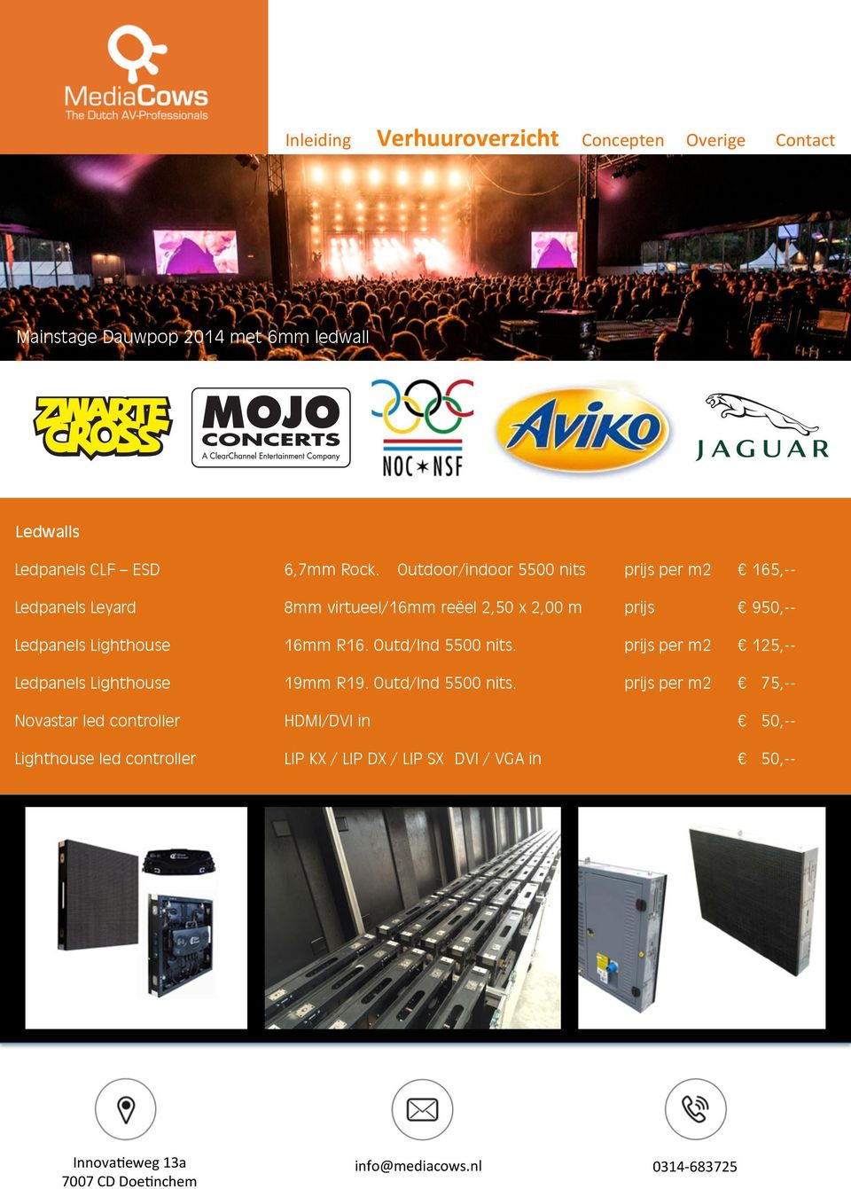 950,-- Ledpanels Lighthouse 16mm R16. Outd/Ind 5500 nits. prijs per m2 125,-- Ledpanels Lighthouse 19mm R19.