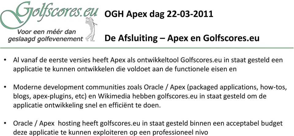 / Apex (packaged applications, how-tos, blogs, apex-plugins, etc) en Wikimedia hebben golfscores.