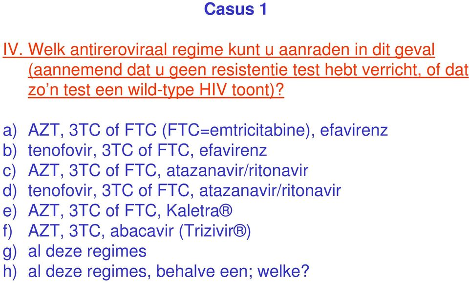 a) AZT, 3TC of FTC (FTC=emtricitabine), efavirenz b) tenofovir, 3TC of FTC, efavirenz c) AZT, 3TC of FTC,