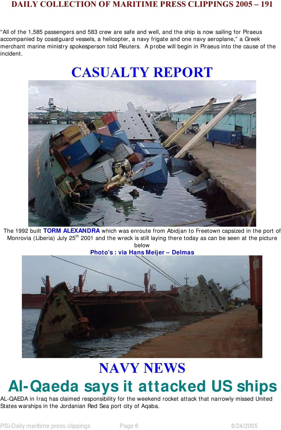 CASUALTY REPORT The 1992 built TORM ALEXANDRA which was enroute from Abidjan to Freetown capsized in the port of Monrovia (Liberia) July 25 th 2001 and the wreck is still laying there today as can be