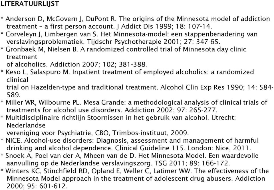 A randomized controlled trial of Minnesota day clinic treatment of alcoholics. Addiction 2007; 102; 381-388. * Keso L, Salaspuro M.