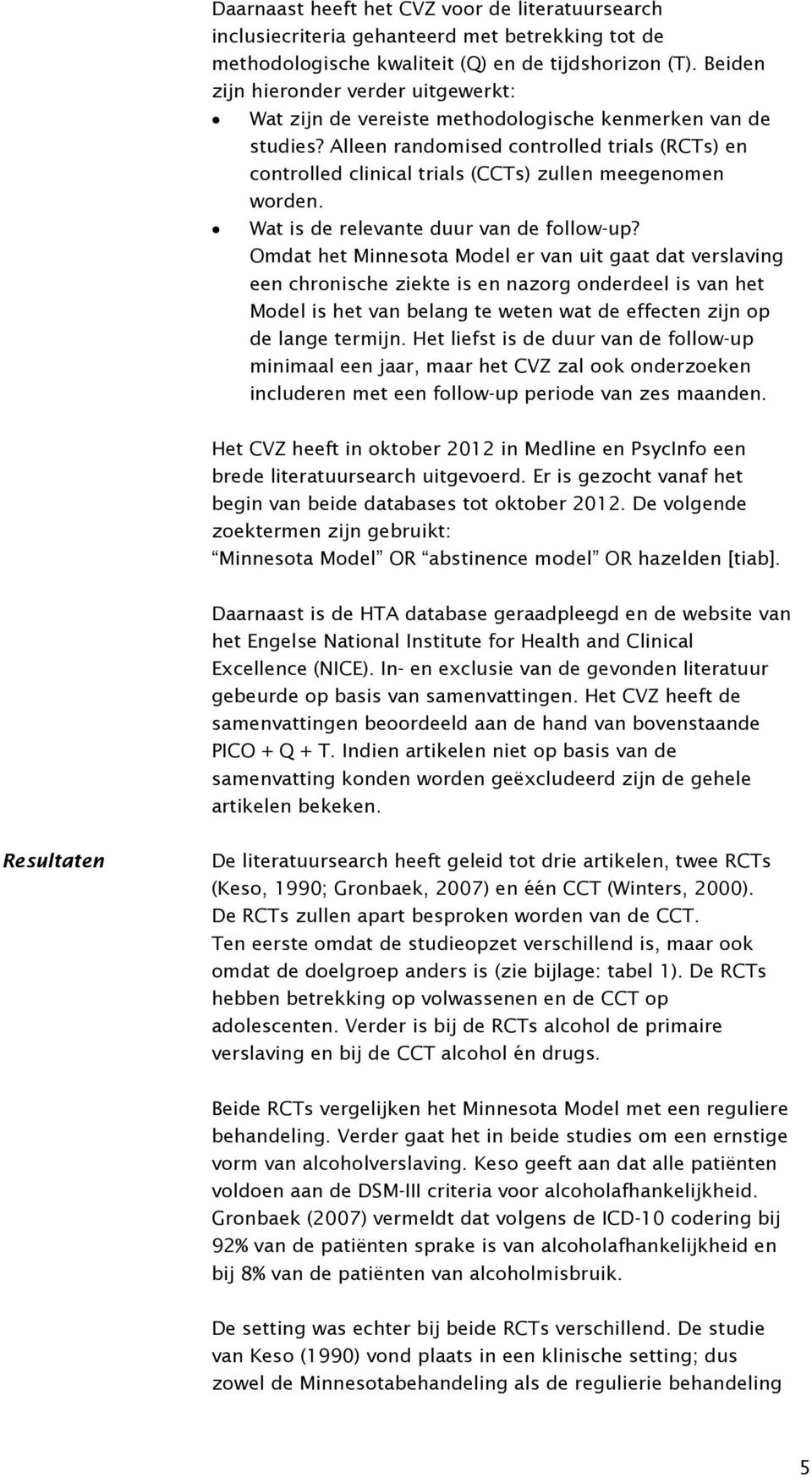 Alleen randomised controlled trials (RCTs) en controlled clinical trials (CCTs) zullen meegenomen worden. Wat is de relevante duur van de follow-up?
