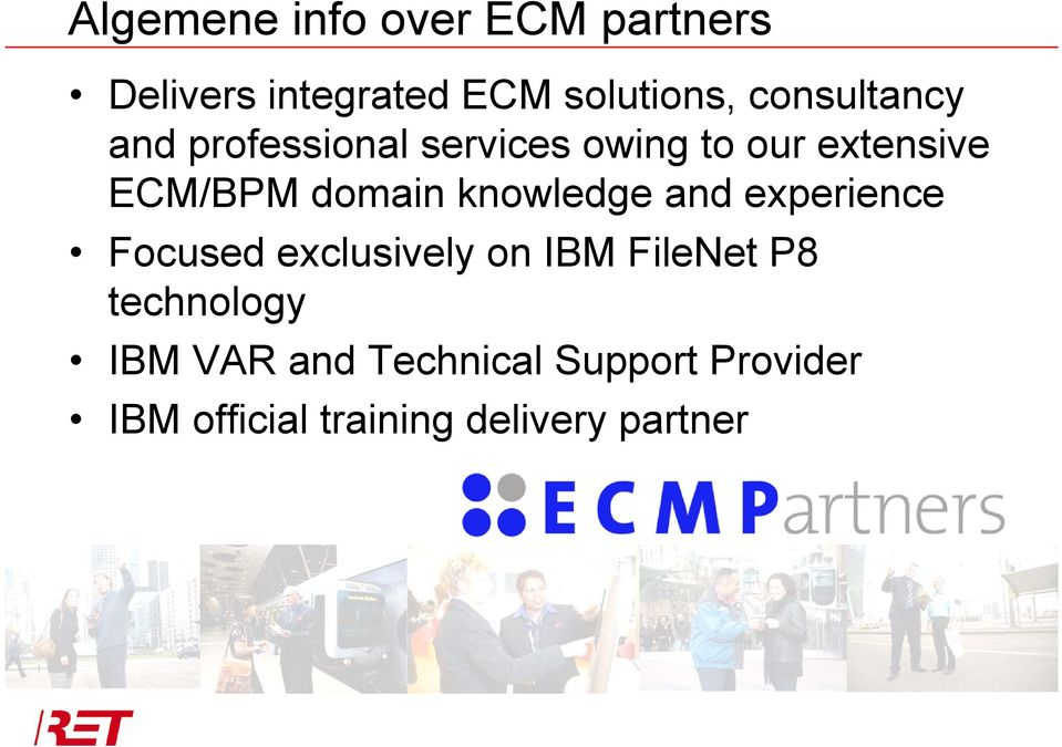 domain knowledge and experience Focused exclusively on IBM FileNet P8