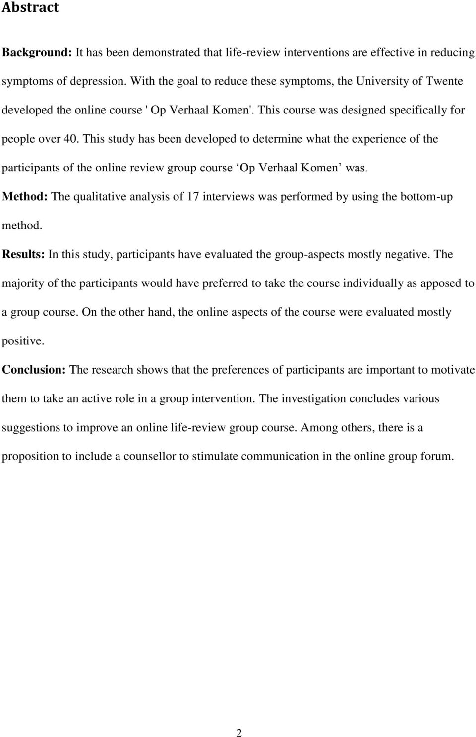 This study has been developed to determine what the experience of the participants of the online review group course Op Verhaal Komen was.