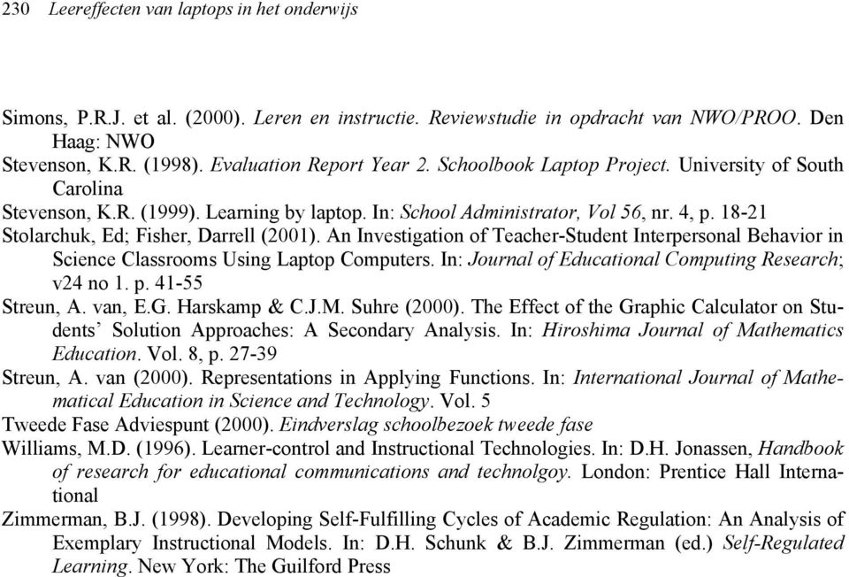 An Investigation of Teacher-Student Interpersonal Behavior in Science Classrooms Using Laptop Computers. In: Journal of Educational Computing Research; v24 no 1. p. 41-55 Streun, A. van, E.G.