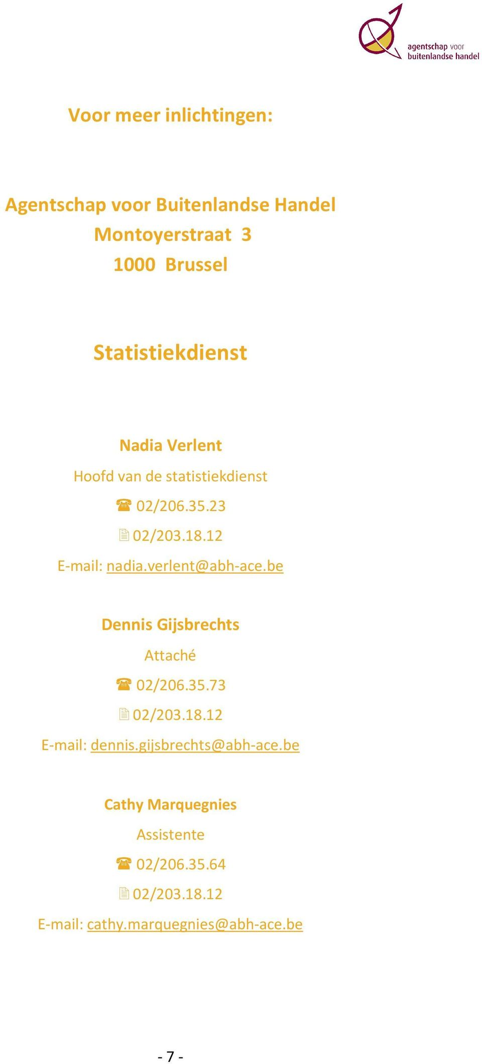 12 E-mail: nadia.verlent@abh-ace.be Dennis Gijsbrechts Attaché 02/206.35.73 02/203.18.