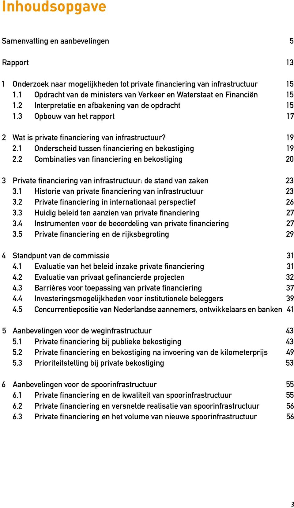 19 2.1 Onderscheid tussen financiering en bekostiging 19 2.2 Combinaties van financiering en bekostiging 20 3 Private financiering van infrastructuur: de stand van zaken 23 3.