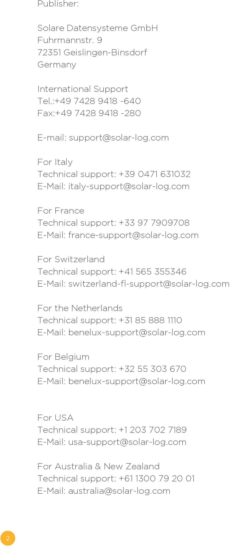 com For Switzerland Technical support: +41 565 355346 E-Mail: switzerland-fl-support@solar-log.com For the Netherlands Technical support: +31 85 888 1110 E-Mail: benelux-support@solar-log.