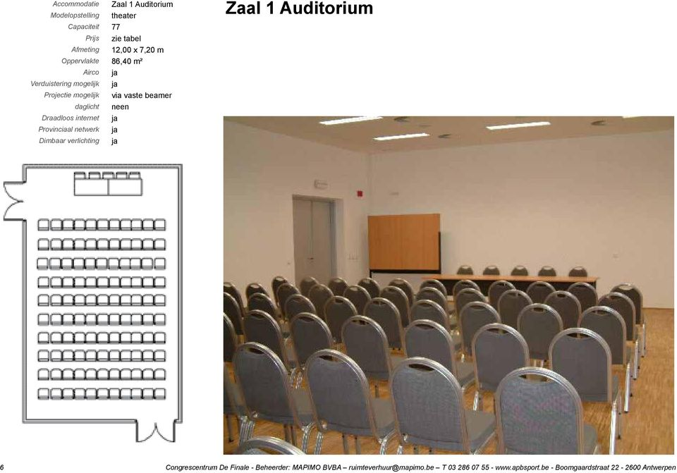 zie tabel 12,00 x 7,20 m 86,40 m² via vaste beamer neen Zaal 1 Auditorium 6 Congrescentrum De Finale -
