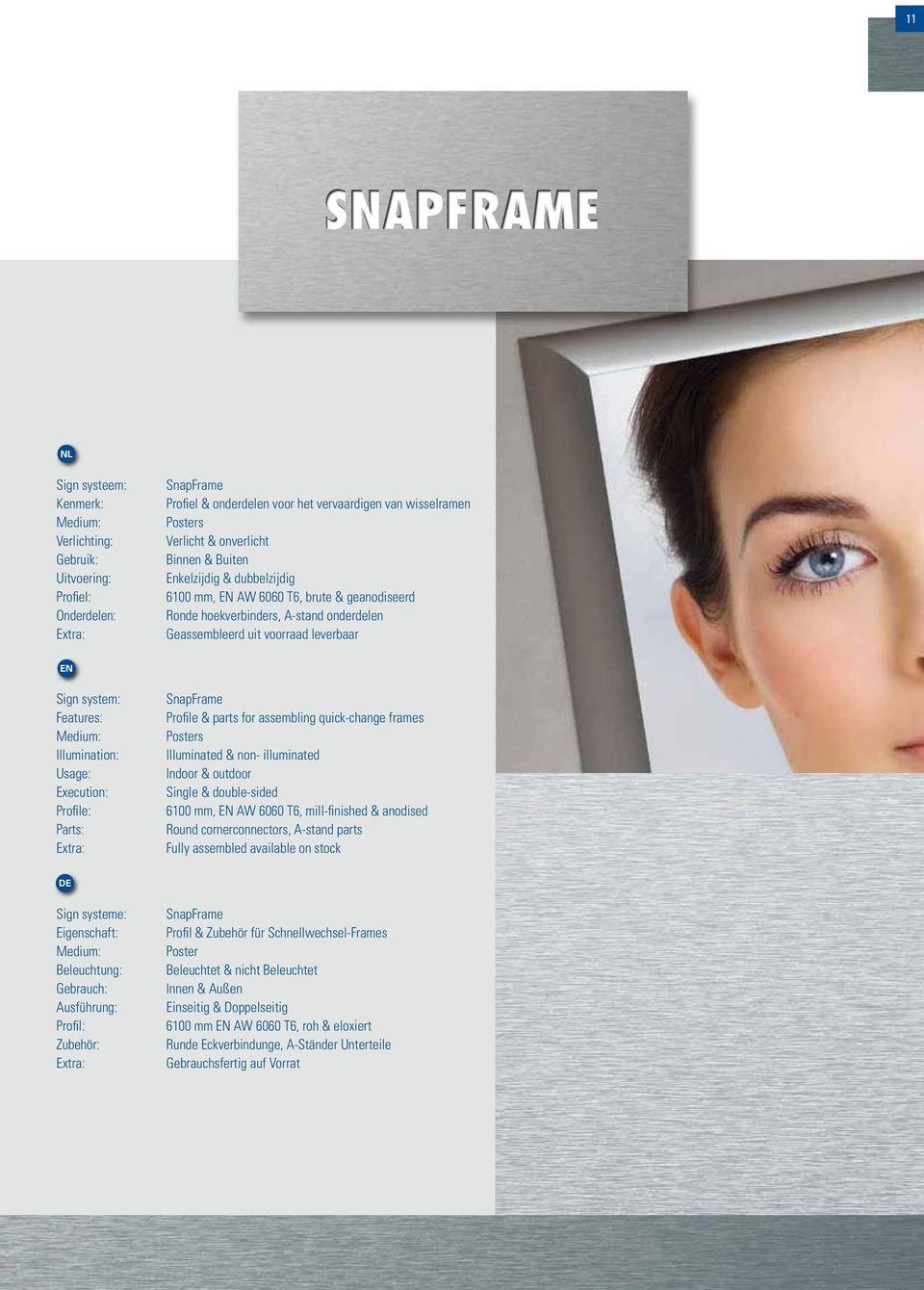 Illumination: Usage: Execution: Profile: Parts: Extra: SnapFrame Profile & parts for assembling quick-change frames Posters Illuminated & non- illuminated Indoor & outdoor Single & double-sided 00