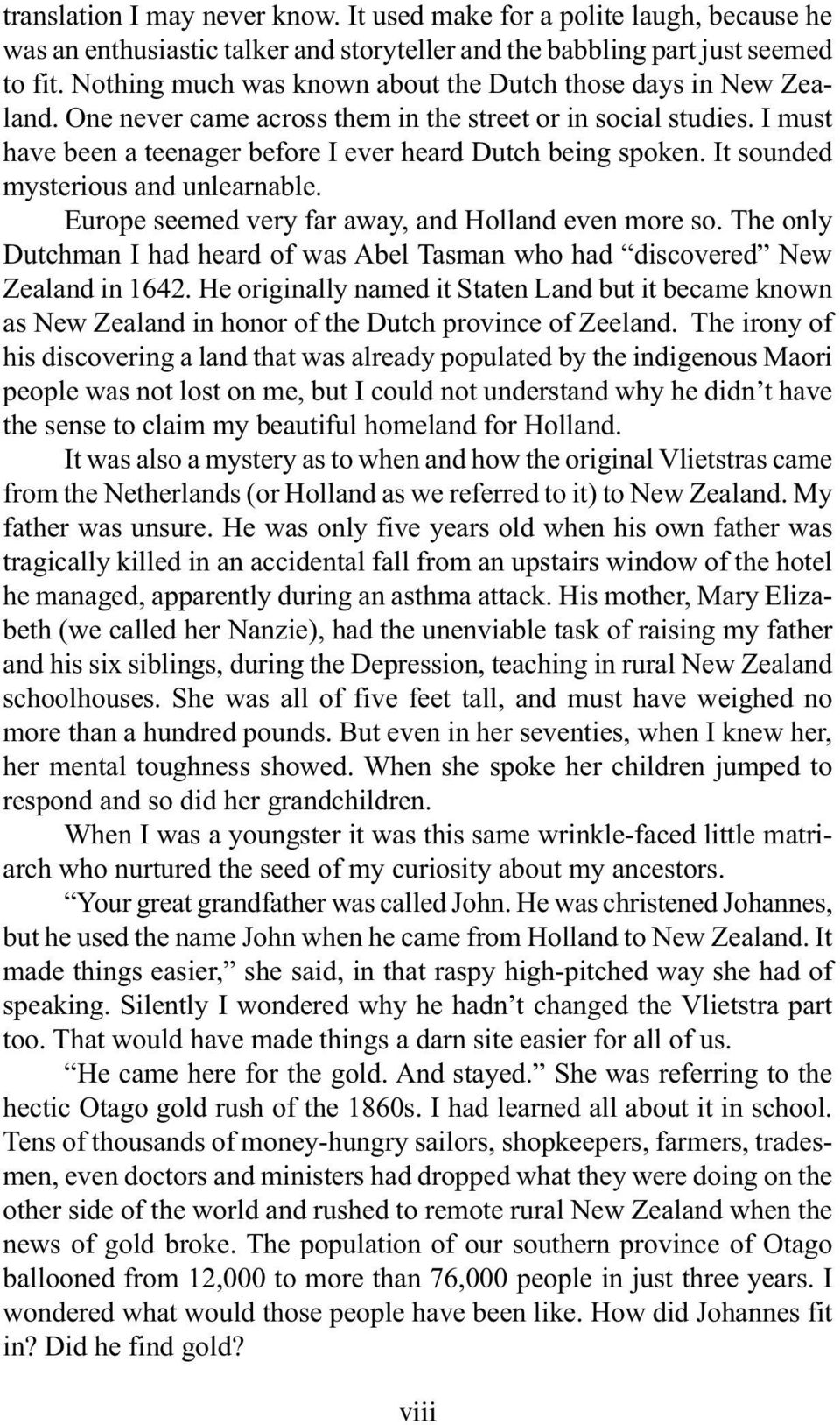 It sounded mysterious and unlearnable. Europe seemed very far away, and Holland even more so. The only Dutchman I had heard of was Abel Tasman who had discovered New Zealand in 1642.