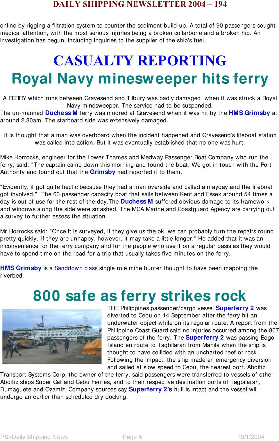 CASUALTY REPORTING Royal Navy minesweeper hits ferry A FERRY which runs between Gravesend and Tilbury was badly damaged when it was struck a Royal Navy minesweeper. The service had to be suspended.