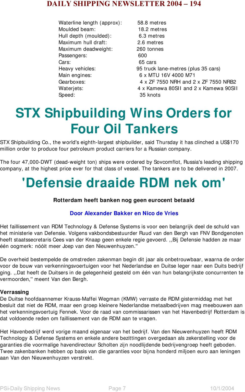 NRB2 Waterjets: 4 x Kamewa 80SII and 2 x Kamewa 90SII Speed: 35 knots STX Shipbuilding Wins Orders for Four Oil Tankers STX Shipbuilding Co.