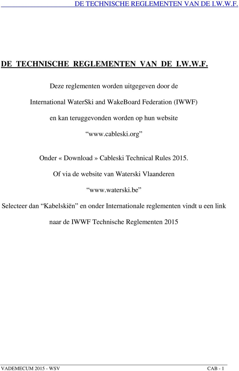 worden op hun website www.cableski.org Onder «Download» Cableski Technical Rules 2015.