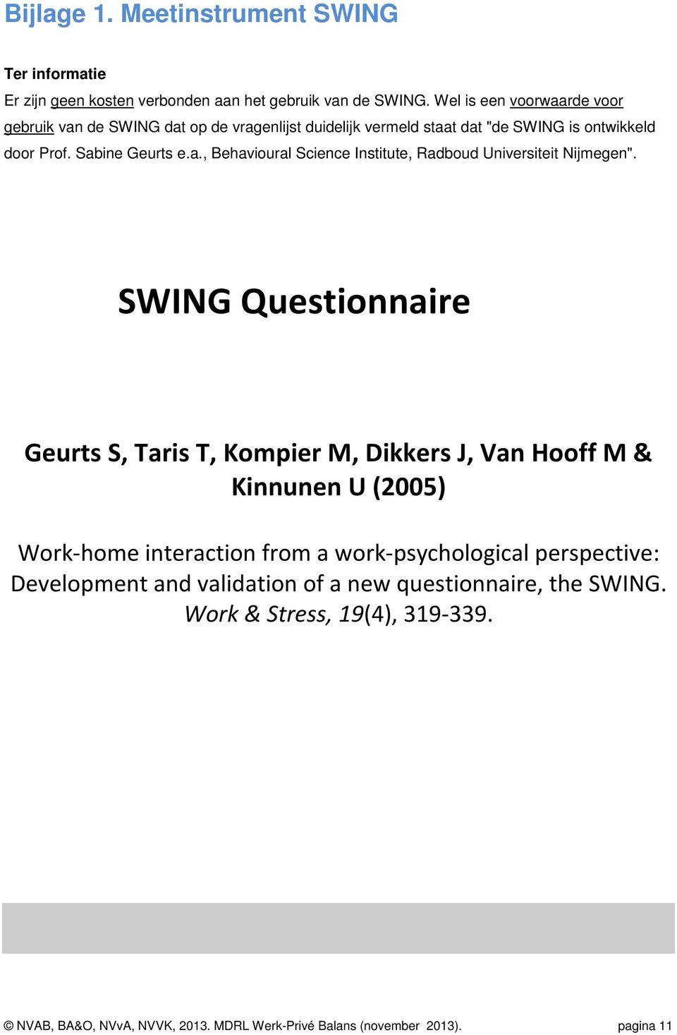 SWING Questionnaire Geurts S, Taris T, Kompier M, Dikkers J, Van Hooff M & Kinnunen U (2005) Work-home interaction from a work-psychological perspective: