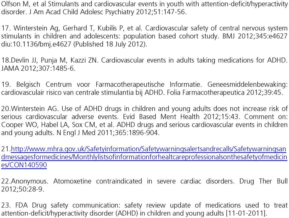 e4627 (Published 18 July 2012). 18.Devlin JJ, Punja M, Kazzi ZN. Cardiovascular events in adults taking medications for ADHD. JAMA 2012;307:1485-6. 19.