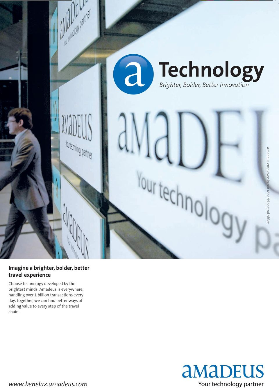 brightest minds. Amadeus is everywhere, handling over 1 billion transactions every day.