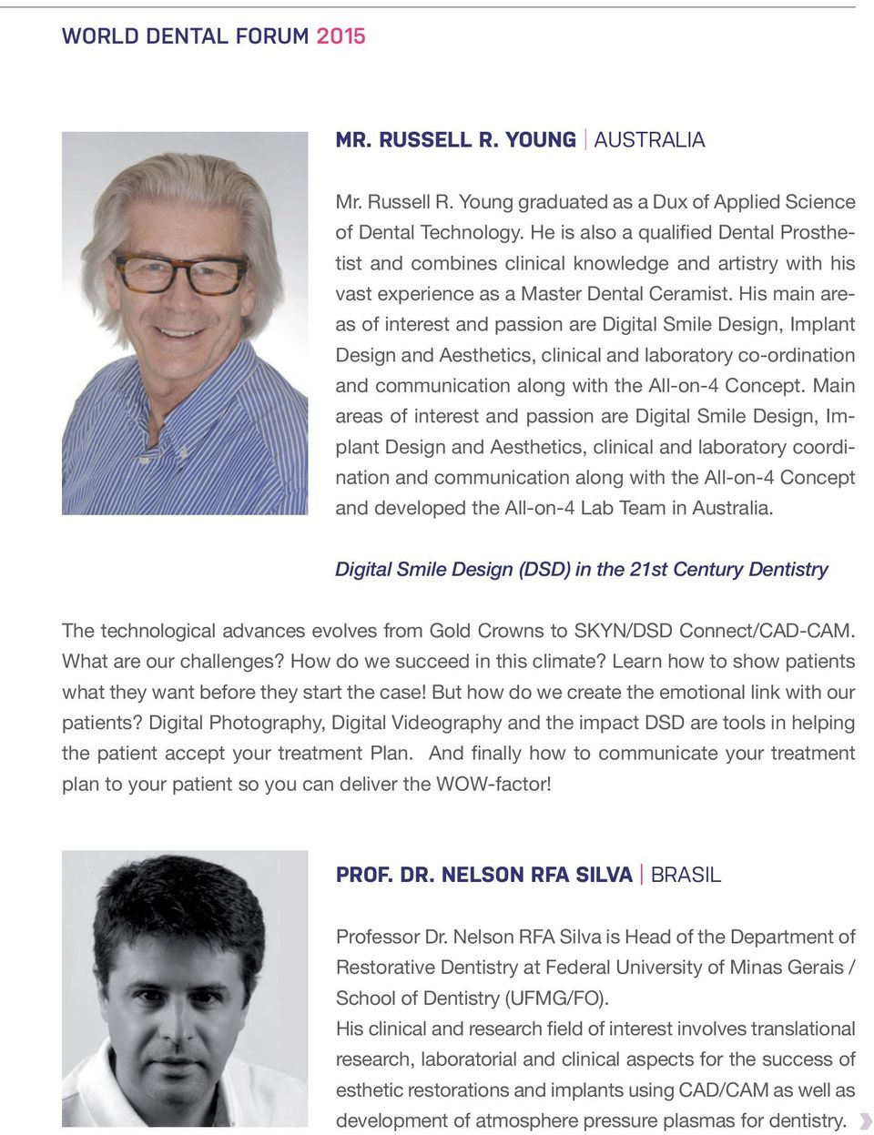 His main areas of interest and passion are Digital Smile Design, Implant Design and Aesthetics, clinical and laboratory co-ordination and communication along with the All-on-4 Concept.