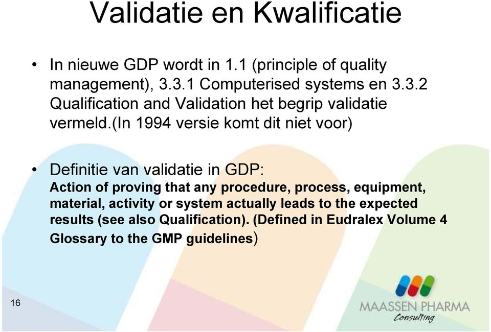 (in 1994 versie komt dit niet voor) Definitie van validatie in GDP: Action of proving that any procedure, process,