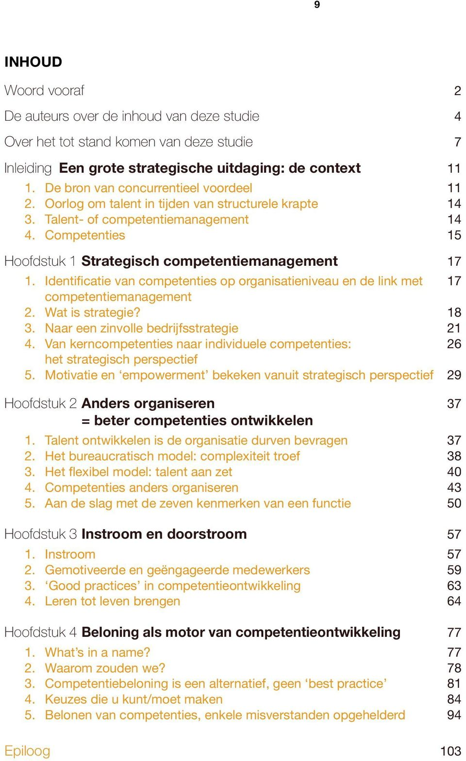 Competenties 15 Hoofdstuk 1 Strategisch competentiemanagement 17 1. Identificatie van competenties op organisatieniveau en de link met 17 competentiemanagement 2. Wat is strategie? 18 3.