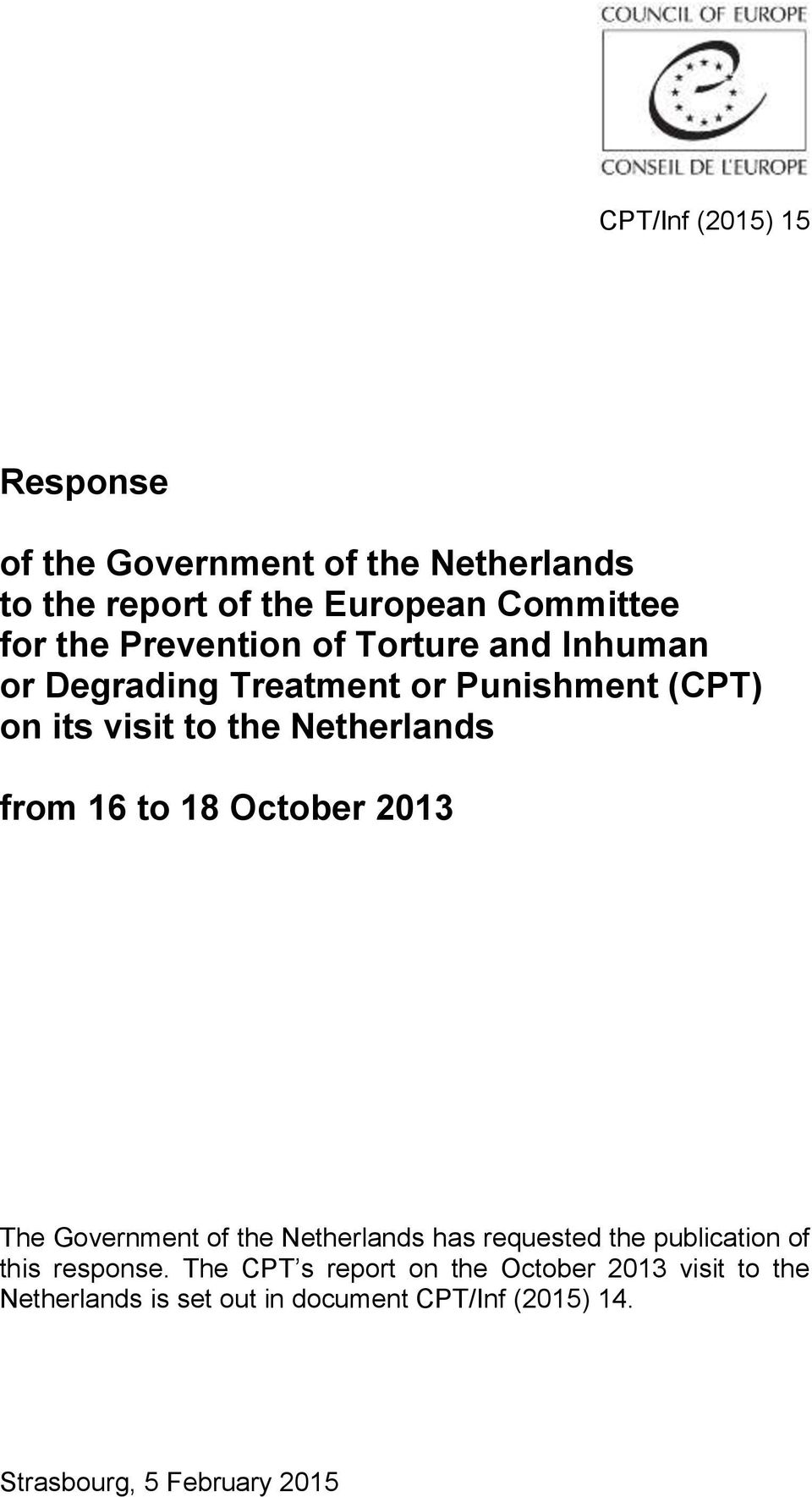 16 to 18 October 2013 The Government of the Netherlands has requested the publication of this response.