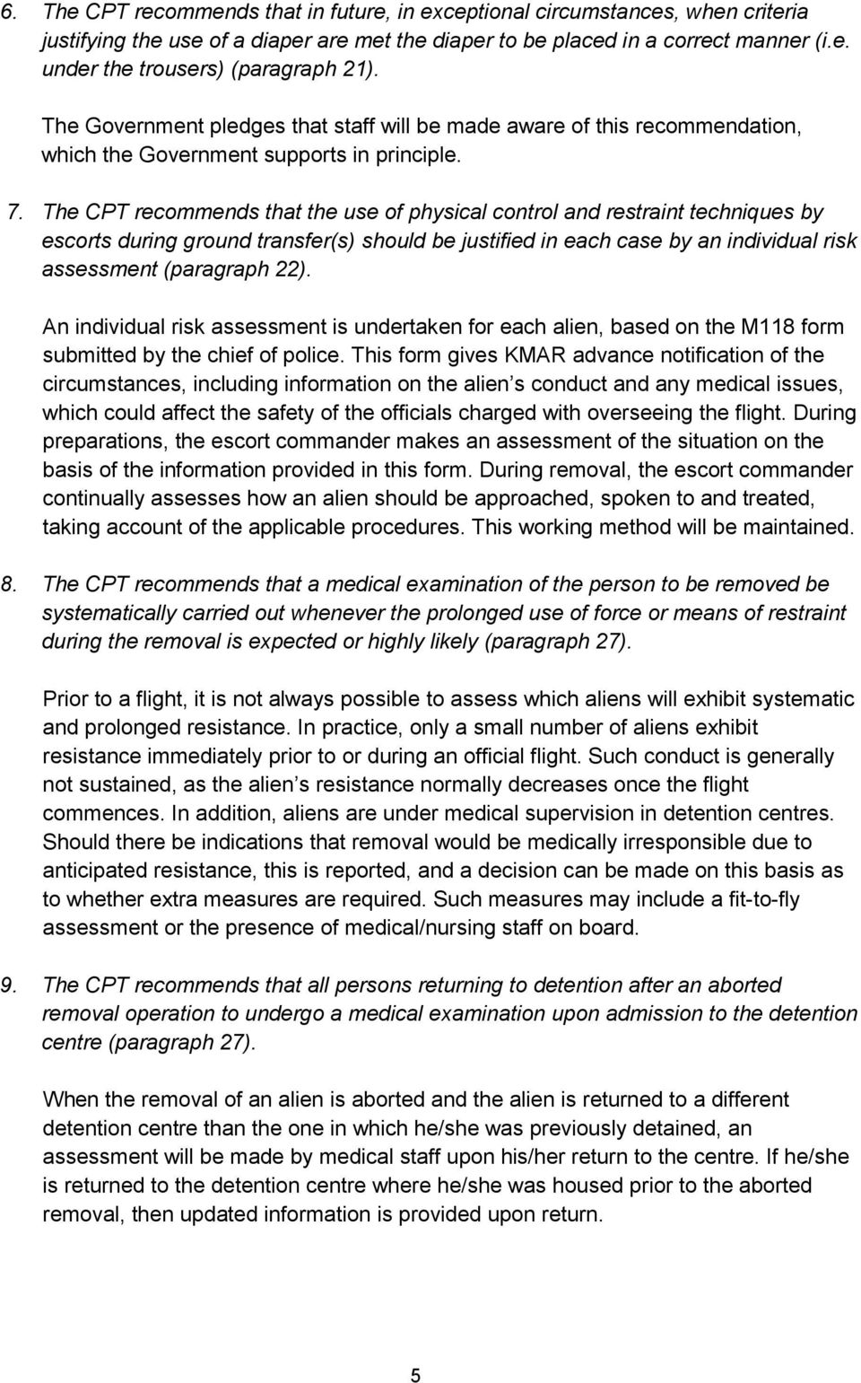 The CPT recommends that the use of physical control and restraint techniques by escorts during ground transfer(s) should be justified in each case by an individual risk assessment (paragraph 22).