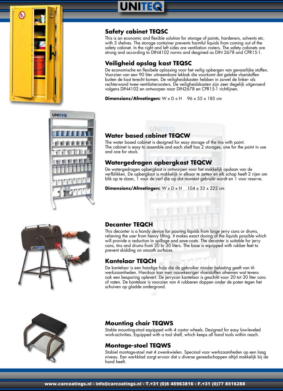 The safety cabinets are strong and according to DIN4102 norms and desgined as DIN 2678 and CPR15-1.